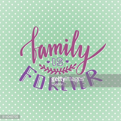 Family is forever. Cute inspirational and motivational handwritten quote