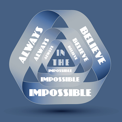 Always believe in the impossible.
